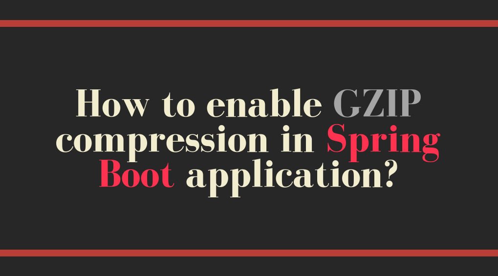 How to enable GZIP compression in Spring Boot application